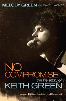 No Compromise: The Life Story of Keith Green - eBook  -     By: Melody Green