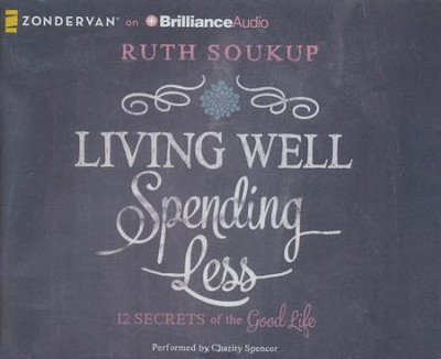 Living Well, Spending Less: 12 Secrets of the Good Life - unabridged audiobook on CD  -     By: Ruth Soukup