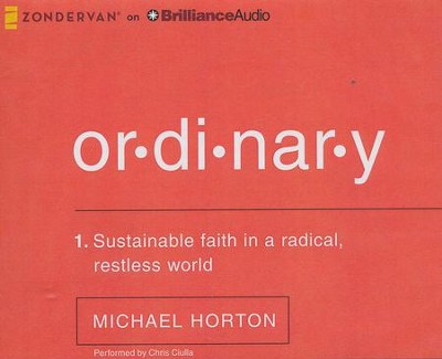 Ordinary Sustainable Faith in a Radical, Restless World - unabridged audiobook on CD  -     By: Michael Horton