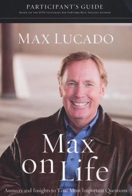Max on Life Participant's Guide: Answers and Inspiriation for Life's Questions  -     By: Max Lucado