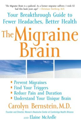 The Migraine Brain: Your Breakthrough Guide to Fewer Headaches, Better Health  -     By: Carolyn Bernstein M.D., Elaine McArdle