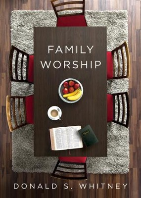 Family Worship  -     By: Donald S. Whitney