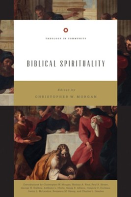Biblical Spirituality: God's Holiness and Our Spirituality  -     Edited By: Christopher W. Morgan     By: Nathan A. Finn, Paul R. House, George H. Guthrie, Anthony L. Chute & 5 Others