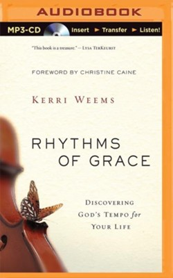 Rhythms of Grace: Discovering God's Tempo for Your Life - unabridged audiobook on MP3-CD  -     By: Kerri Weems