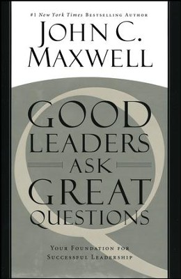 Good Leaders Ask Great Questions: Your Foundation For Successful Leadership  -     By: John C. Maxwell