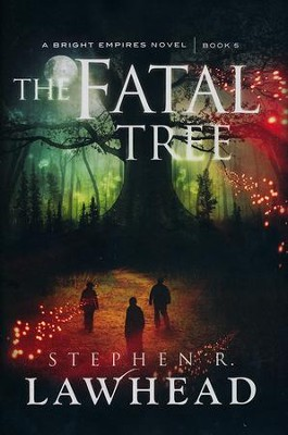 The Fatal Tree, Bright Empires Series #5   -     By: Stephen Lawhead