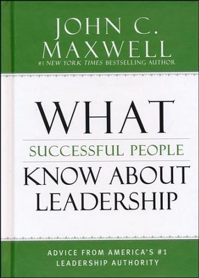 What Successful People Know about Leadership: Advice   from America's #1 Leadership Authority  -     By: John C. Maxwell