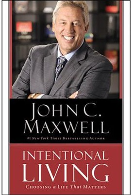 Intentional Living: Choosing a Life That Matters    -     By: John Maxwell