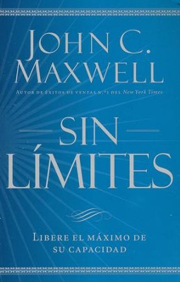 Sin Límites: Libere el Máximo de su Capacidad  (No Limits: Blow the Cap off Your Capacity)  -     By: John C. Maxwell