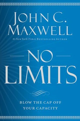 No Limits: Blow the Cap off Your Capacity   -     By: John C. Maxwell