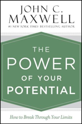 Power of Your Potential: How to Break Through Your Limits  -     By: John Maxwell