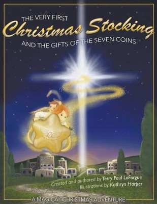 The Very First Christmas Stocking & the Gifts of the 7 Coins  -     By: Terry Paul LaFargue     Illustrated By: Kathryn Harper