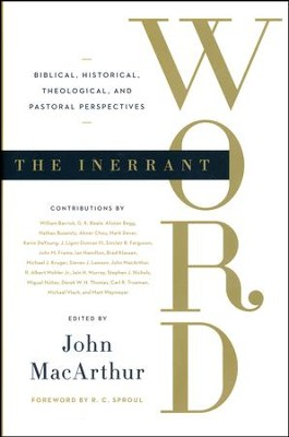The Innerant Word: Biblical, Historical, Theological, and Pastoral Perspectives  -     Edited By: John MacArthur     By: Alistair Begg, Mark Dever, Kevin DeYoung, Sinclair B. Ferguson & Others