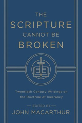 The Scripture Cannot Be Broken: Twentieth Century Writings on the Doctrine of Inerrancy  -