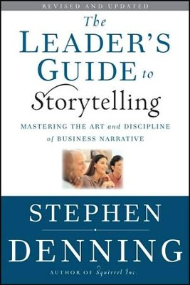 The Leader's Guide to Storytelling: Mastering the Art and Discipline of Business Narrative (REV & Updatedtion)  -     By: Stephen Denning