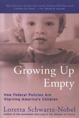 Growing Up Empty: How Hunger Has Become Epidemic in America  -     By: Loretta Schwartz-Nobel