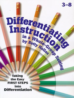 Differentiating Instruction in a Whole-Group Setting (Grades 3-8)  -     By: Betty Hollas