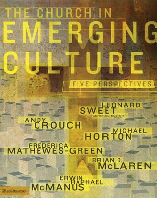 The Church in Emerging Culture: Five Persectives   -     Edited By: Leonard Sweet     By: Andy Crouch, Michael Horton, Frederica Mathews-Green, Erwin Raphael McManus