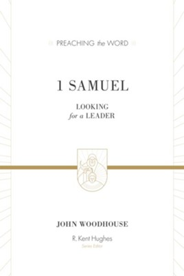 1 Samuel: Looking for a Leader (Preaching the Word/ESV)   -     By: John Woodhouse, R. Kent Hughes