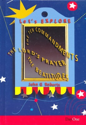 Let's Explore: The Ten Commadments, The Lord's Prayer, And The Beatitudes  -     By: John G. Roberts
