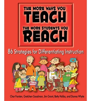 The More Ways You TEACH, the More Students You REACH  -     By: Char Forsten, Gretchen Goodman