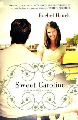 Sweet Caroline, Lowcountry Romance Series #1   -     By: Rachel Hauck