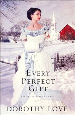 Every Perfect Gift, Hickory Ridge Series #3   -     By: Dorothy Love