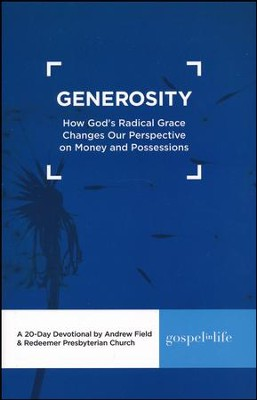 Generosity: How God's Radical Grace Changes Our Perspective  on Money and Possessions Devotional  -     By: Andrew Field, Redeemer Presbyterian Church
