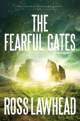 The Fearful Gates, Ancient Earth Trilogy Series #3   -     By: Ross Lawhead