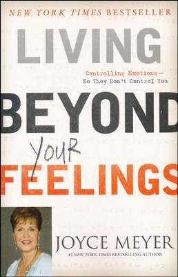 Living Beyond Your Feelings: Controlling Emotions So They Don't Control You  -     By: Joyce Meyer