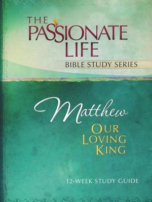 Matthew: Our Loving King, The Passionate Life Bible Study Series  -     By: Brian Simmons