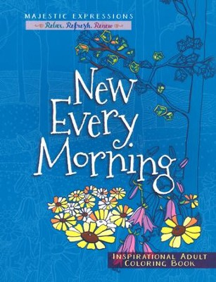 New Every Morning - Inspirational Adult Coloring Book  -