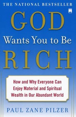 God Wants You to Be Rich: How and Why Everyone Can Enjoy Material and Spiritual Wealth in Our Abundant World  -     By: Paul Pilzer