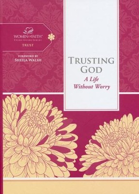 Trusting God: A Life Without Worry, Woman of Faith Study Guide Series  -     By: Women of Faith