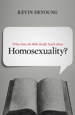 What Does the Bible Really Teach About Homosexuality?   -     By: Kevin DeYoung