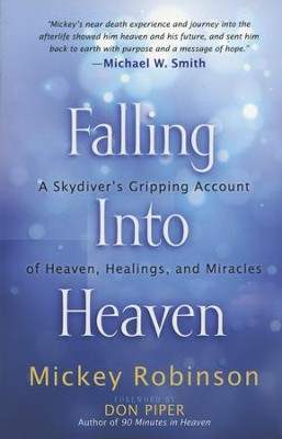 Falling into Heaven: A Skydiver's Gripping Account of Heaven, Healings and Miracles  -     By: Mickey Robinson
