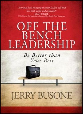 Off the Bench Leadership: Be Better Than Your Best    -     By: Jerry Busone