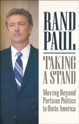Taking A Stand: Moving Beyond Partisan Politics To Unite America  -     By: Rand Paul