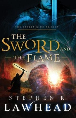 The Sword and the Flame, Dragon King Trilogy Series #3   -     By: Stephen Lawhead