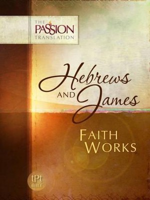 The Passion Translation: Hebrews & James - Faith Works  -     By: Brian Simmons
