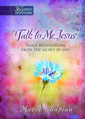 Talk to Me Jesus One Year Devotional: Daily Meditations from the Heart of God  -     By: Marie Chapian