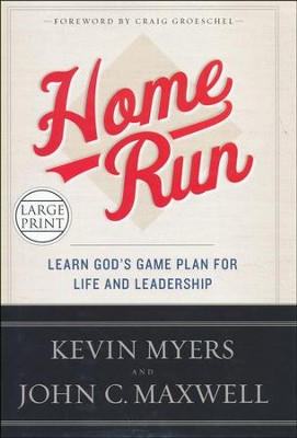Home Run: Learn God's Game Plan for Life and Leadership Large Print Edition  -     By: Kevin Myers, John C. Maxwell