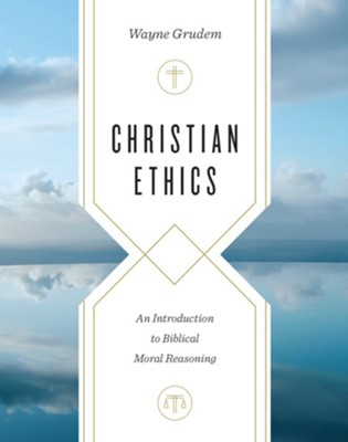 Christian Ethics: An Introduction to Biblical Moral Reasoning  -     By: Wayne Grudem
