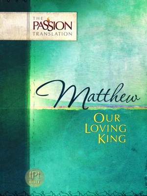 The Passion Translation: Matthew - Our Loving King   -     By: Brian Simmons