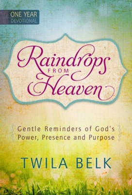 Raindrops from Heaven: Gentle Reminders of Gods Power, Presence and Purpose  -     By: Twila Belk