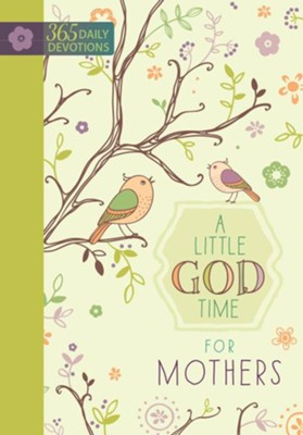 A Little God Time for Mothers: 365 Daily Devotions   -     By: BroadStreet Publishing Group LLC