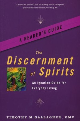 The Discernment of Spirits: A Reader's Guid - An Ignatian Guide for Everyday Living  -     By: Timothy Gallagher O.M.V.