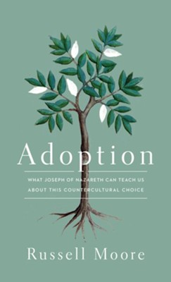 Adoption: What Joseph of Nazareth Can Teach Us about This Countercultural Choice  -     By: Russell D. Moore