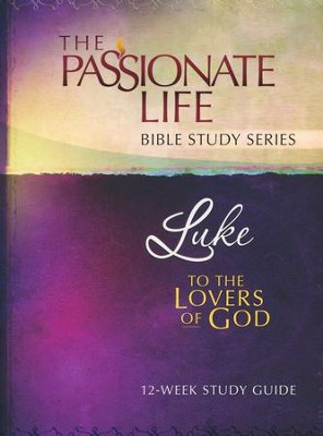 Luke: To the Lovers of God, The Passionate Life Bible Study Series  -     By: Brian Simmons