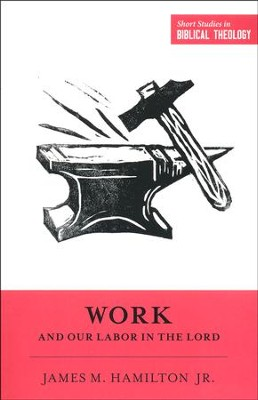 Work and Our Labor in the Lord  -     Edited By: Dane C. Ortlund, Miles V. Van Pelt     By: James M. Hamilton Jr.
